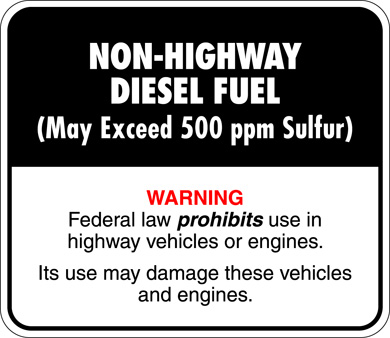 Non-highway Diesel Fuel (May Exceed 500 ppm Sulfur). Warning: Federal law prohibits use in highway vehicles or engines. Its use may damage these vehicles and engines.