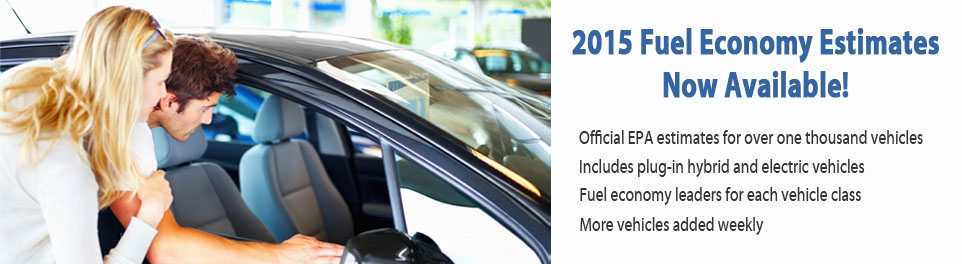 2015 Fuel Economy Estimates Now Available! Official EPA estimates for over 1000 vehicles. Includes plug-in and electric vehicles. Fuel economy leaders for each Class. More vehicles addes weekly.